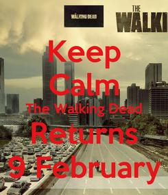 Poster: Keep Calm The Walking Dead Returns 9 February