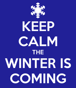 Poster: KEEP CALM THE WINTER IS COMING