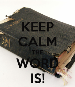 Poster: KEEP CALM THE WORD IS!