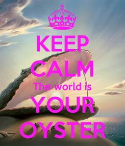 Poster: KEEP CALM The world is YOUR OYSTER