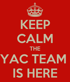 Poster: KEEP CALM THE YAC TEAM  IS HERE