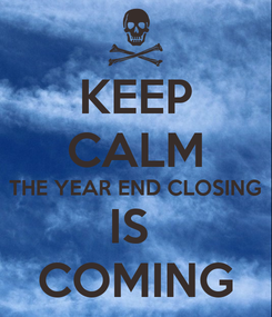 Poster: KEEP CALM THE YEAR END CLOSING IS  COMING
