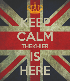 Poster: KEEP CALM THEKHIER IS HERE