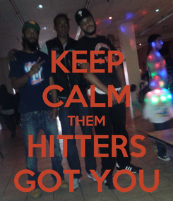 Poster: KEEP CALM THEM HITTERS GOT YOU