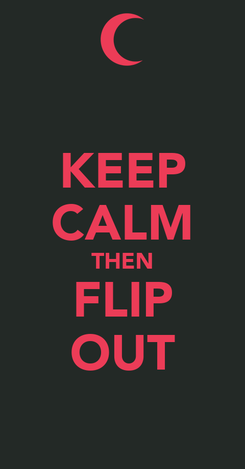 Poster: KEEP CALM THEN FLIP OUT
