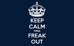 Poster: KEEP CALM THEN FREAK OUT