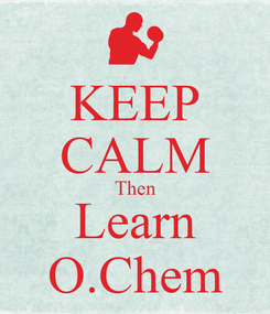 Poster: KEEP CALM Then Learn O.Chem