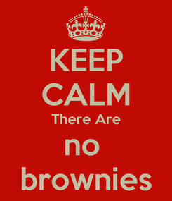 Poster: KEEP CALM There Are no  brownies