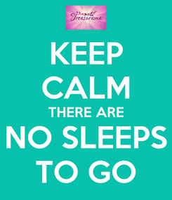 Poster: KEEP CALM THERE ARE NO SLEEPS TO GO