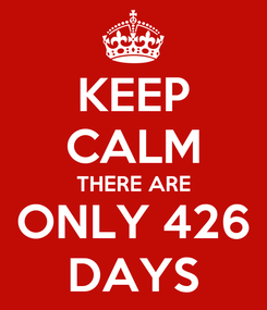Poster: KEEP CALM THERE ARE ONLY 426 DAYS