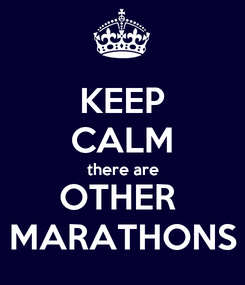Poster: KEEP CALM there are OTHER  MARATHONS