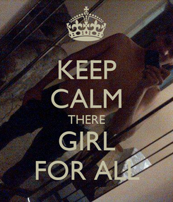 Poster: KEEP CALM THERE GIRL FOR ALL