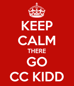 Poster: KEEP CALM THERE GO CC KIDD