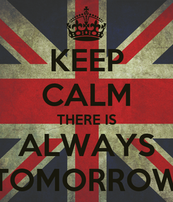 Poster: KEEP CALM THERE IS ALWAYS TOMORROW