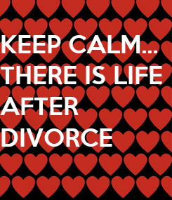 Poster: KEEP CALM... THERE IS LIFE  AFTER DIVORCE