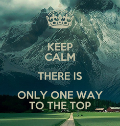 Poster: KEEP CALM THERE IS ONLY ONE WAY TO THE TOP