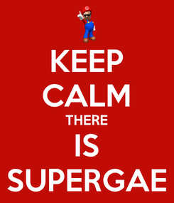 Poster: KEEP CALM THERE IS SUPERGAE