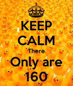 Poster: KEEP CALM There Only are 160