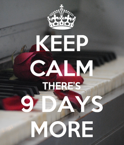 Poster: KEEP CALM THERE'S 9 DAYS MORE