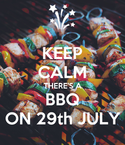 Poster: KEEP CALM THERE'S A BBQ ON 29th JULY