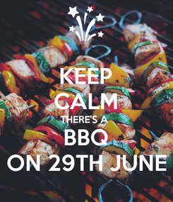 Poster: KEEP CALM THERE'S A  BBQ ON 29TH JUNE