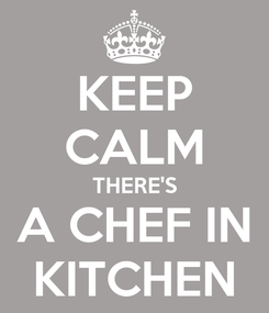 Poster: KEEP CALM THERE'S A CHEF IN KITCHEN