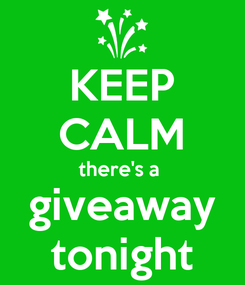 Poster: KEEP CALM there's a  giveaway tonight