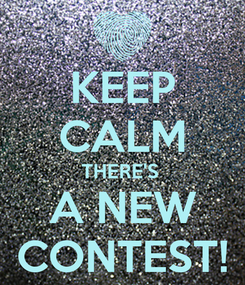 Poster: KEEP CALM THERE'S  A NEW CONTEST!
