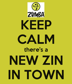 Poster: KEEP CALM there's a NEW ZIN IN TOWN