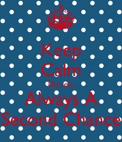 Poster: Keep Calm There's  Always A Second Chance
