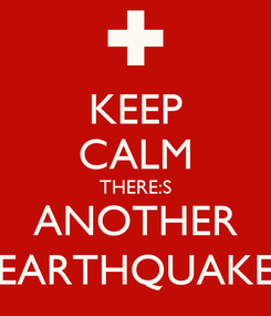 Poster: KEEP CALM THERE:S ANOTHER EARTHQUAKE