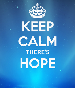 Poster: KEEP CALM THERE'S  HOPE