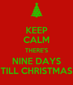 Poster: KEEP CALM THERE'S NINE DAYS TILL CHRISTMAS