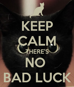 Poster: KEEP CALM THERE'S NO  BAD LUCK