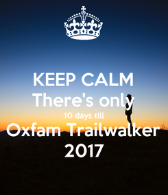 Poster: KEEP CALM There's only 10 days till Oxfam Trailwalker 2017