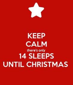Poster: KEEP CALM there's only  14 SLEEPS UNTIL CHRISTMAS