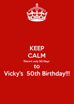 Poster: KEEP CALM There's only 50 Days to Vicky's  50th Birthday!!!