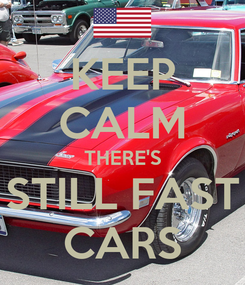 Poster: KEEP CALM THERE'S STILL FAST CARS