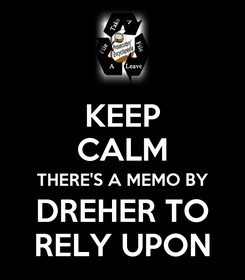 Poster: KEEP CALM THERE'S A MEMO BY DREHER TO RELY UPON