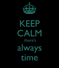 Poster: KEEP CALM  there's always time