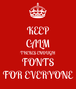 Poster: KEEP CALM THERES ENOUGH FONTS FOR EVERYONE