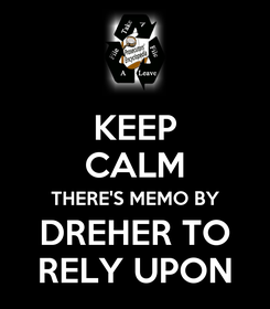 Poster: KEEP CALM THERE'S MEMO BY DREHER TO RELY UPON