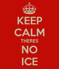 Poster: KEEP CALM THERES NO ICE