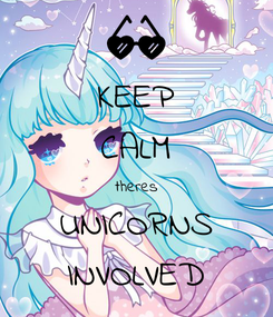 Poster: KEEP CALM theres UNICORNS INVOLVED