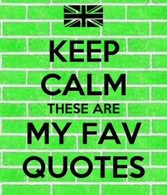 Poster: KEEP CALM THESE ARE MY FAV QUOTES