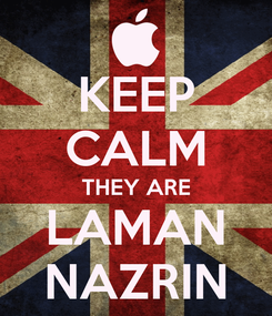 Poster: KEEP CALM THEY ARE LAMAN NAZRIN