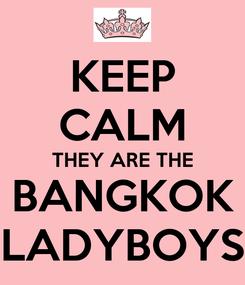 Poster: KEEP CALM THEY ARE THE BANGKOK LADYBOYS