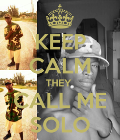 Poster: KEEP CALM THEY  CALL ME SOLO