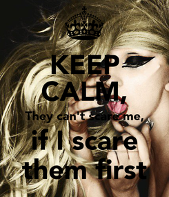 Poster: KEEP CALM, They can't scare me, if I scare them first