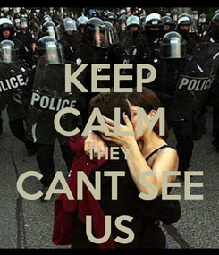 Poster: KEEP CALM THEY CANT SEE US